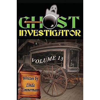 Ghost Investigator Volume 13 by Zimmermann & Linda