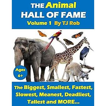 The Animal Hall of Fame  Volume 1 The Biggest Smallest Fastest Slowest Meanest Deadliest Tallest and MORE... Age 6 and above by Rob & TJ