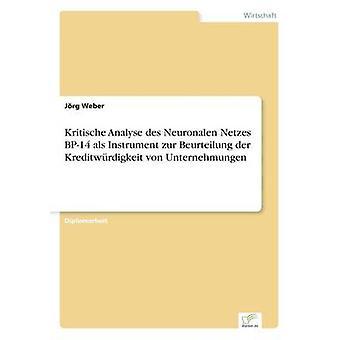 Kritische Analyse des Neuronalen Netzes BP14 als Instrument zur Beurteilung der Kreditwrdigkeit von Unternehmungen by Weber & Jrg