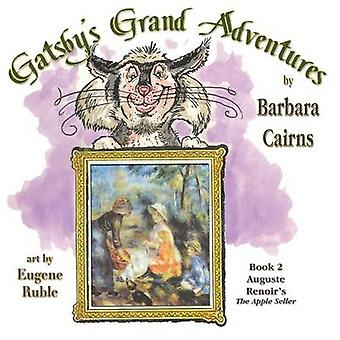 Gatsbys Grand Adventure Book 2 Renoirs the Apple Seller by Cairns & Barbara