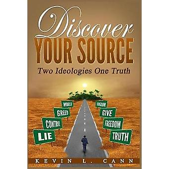 Discover Your Source Two Ideologies One Truth by Cann & Kevin L.