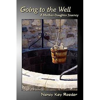 Going to the Well A MotherDaughter Journey by Roeder & Nancy Key