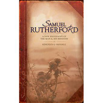 Samuel Rutherford  A New biography of the Man and his ministry by Kingsley G Rendell