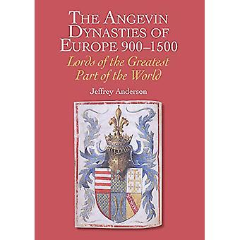 The Angevin Dynasties of Europe 900-1500 - Lords of the Greatest Part
