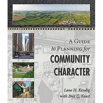 A Guide to Planning for Community Character (2nd) by Lane H Kendig -