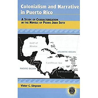 Colonialism and Narrative in Puerto Rico: A Study of Characterization in the Novels of Pedro Juan Soto (Caribbean...