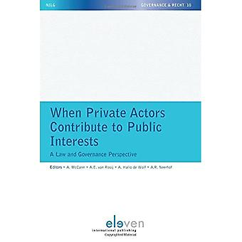 When Private Actors Contribute to Public Interests: A Law and Governance Perspective (NILG - Governance en Recht...