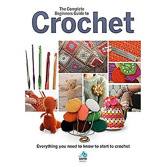 The Complete Beginners Guide to Crochet - Everything you need to know