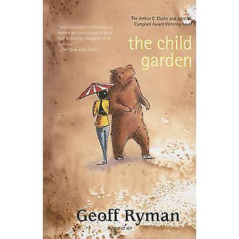 The Child Garden - A Low Comedy by Geoff Ryman - 9781931520287 Book