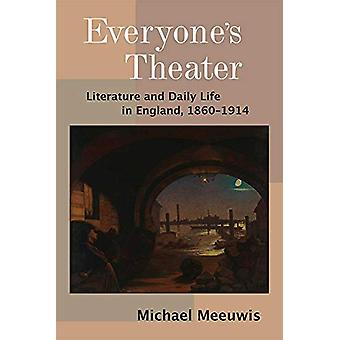 Everyone's Theater - Literature and Daily Life in England - 1860-1914