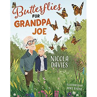 Butterflies for Grandpa Joe by Nicola Davies - 9781781128824 Book