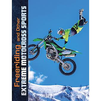 Freeriding and Other Extreme Motocross Sports by Elliott Smith