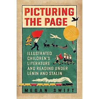 Picturing the Page  Illustrated Childrens Literature and Reading under Lenin and Stalin by Megan Swift