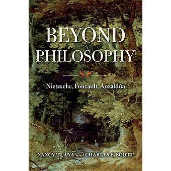 Beyond Philosophy  Nietzsche Foucault Anzaldua by Nancy Tuana & Charles E Scott