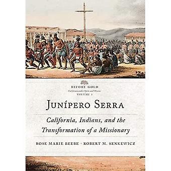 Junipero Serra: Californië, Indiërs, en de Transformatie van een Missionaris (Vóór Goud: Californië onder Spanje en De Reeks van Mexico)