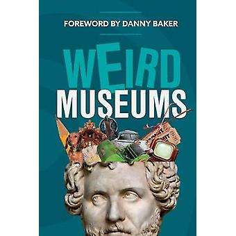 Weird Museums: Britain's Strangest Collections of Artefacts