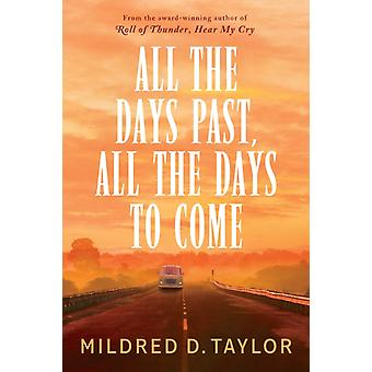 All the Days Past All the Days to Come by Taylor & Mildred D.