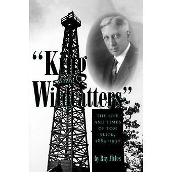 Konung av Wildcattersen - Livet och tiderna av Tom Slick - 1883-1930