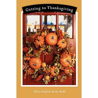 Getting to Thanksgiving by Allen Bohl - 9781599320564 Book