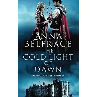 The Cold Light of Dawn - The King's Greatest Enemy #3 by Anna Belfrage