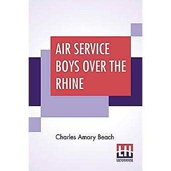 Air Service Boys Over The Rhine - Or - Fighting Above The Clouds by Ch