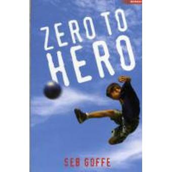Zero to Hero by Seb Goffe & Illustrated by Bob Moulder