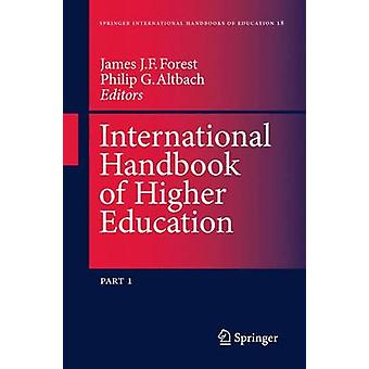 International Handbook of Higher Education by Edited by James J F Forest & Edited by Philip G Altbach