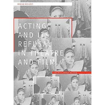Acting and its Refusal in Theatre and Film The Devil Makes Believe