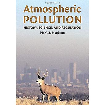 Atmospheric Pollution: History, Science, and Regulation