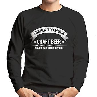 I Drink Too Much Craft Beer Said No One Ever Men's Sweatshirt