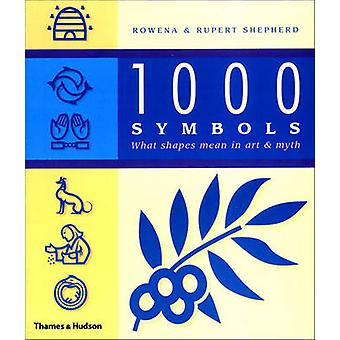 1000 Symbols - What Shapes Mean in Art and Myth by Rupert Shepherd - R