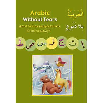 Arabic without Tears - A First Book for Younger Learners - Bk. 1 by Imr