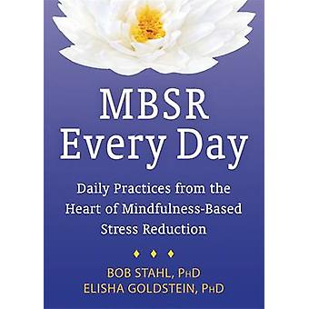 MBSR Every Day - Daily Practices from the Heart of Mindfulness-Based S