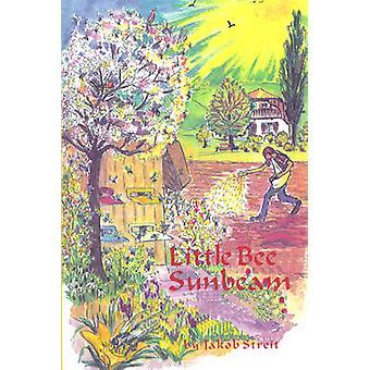 Little Bee Sunbeam by Jakob Streit - Nina Kuettel - 9781888365986 Book