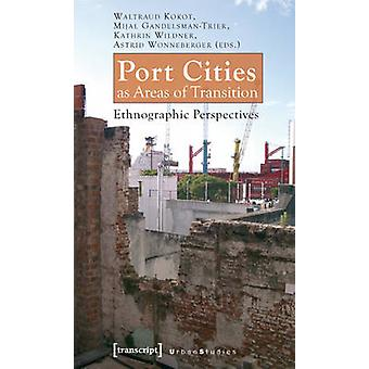 Port Cities as Areas of Transition - Ethnographic Perspectives by Mija