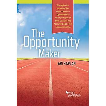 The Opportunity Maker - Strategies for Inspiring Your Legal Career by