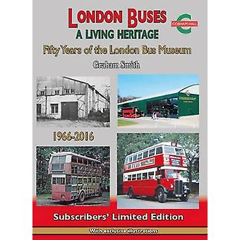 London Buses a Living Heritage - Fifty Years of the London Bus Museum