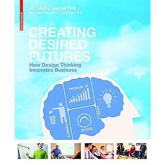 Creëren van gewenste Futures - hoe Design Thinking Business innoveert door M