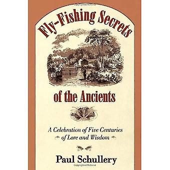 Fliegenfischen-Secrets of the Ancients: fünf Jahrhunderte von Lore und Weisheit
