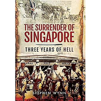 The Surrender of Singapore:� Three Years of Hell