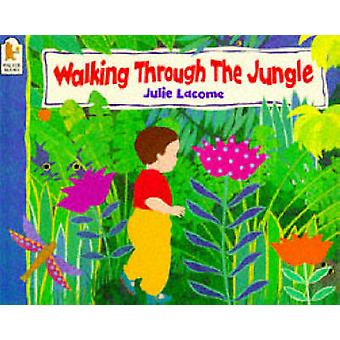 Walking Through the Jungle by Julie Lacome - Julie Lacome - 978074453