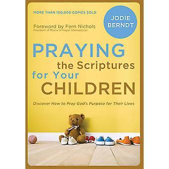 Pregare le Scritture per i vostri figli scoprire come pregare gli Dei scopo per la loro vita di Jodie Berndt