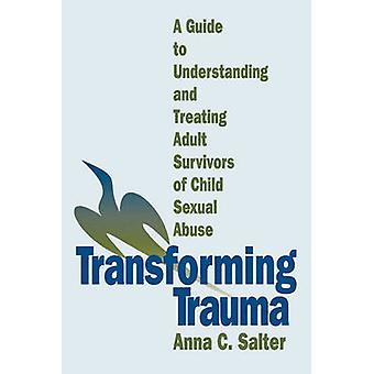 Transforming Trauma A Guide to Understanding and Treating Adult Survivors of Child Sexual Abuse by Salter & Anna C.