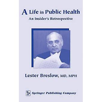 A Life in Public Health An Insiders Retrospective by Breslow & Lester