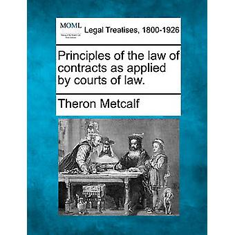 Principles of the law of contracts as applied by courts of law. by Metcalf & Theron