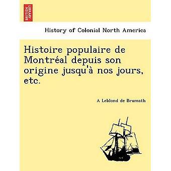 Histoire Populaire de Montre Al Depuis Son Origine Jusqua Nos Jours Etc. by De Brumath & A. Leblond