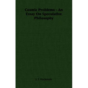 Cosmiche problemi un saggio sulla filosofia speculativa di Mackenzie & J. S