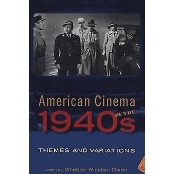 American Cinema of the 1940s by Dixon & Wheeler Winston