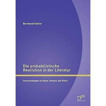 Probabilistische ・ デア ・文学 Untersuchungen 祖デフォー ヴォルテール Und クライスト Kehler ・ ベルンハルトによって革命を死ぬ