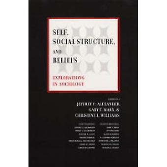 Self - Social Structure - and Beliefs - Explorations in Sociology by J